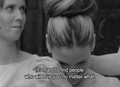 """It's hard to find people who will love you no matter what.""  ~Carrie.  Season 4 Episode 12 ""Don't Ask, Don't Tell"""