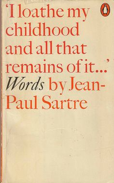 """I loathe my childhood and all that remains of it ..."" Words by Jean-Paul Sartre."