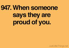 """""""When someone says they are proud of you."""" FROM: Just Little Things Small Quotes, Me Quotes, You Make Me Happy, Make Me Smile, Joy Of Life, Reasons To Smile, Little Things, Small Things, I Feel Good"""