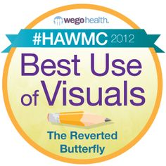 WEGO Health announces #HAWMC winners.   Best Use of Visuals: The Reverted Butterfly   http://therevertedbutterfly.blogspot.com/search/label/HAWMC