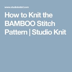 How to Knit the BAMBOO Stitch Pattern | Studio Knit