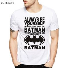 "SUPERHERO BATMAN T SHIRT FASHION PRINTED TRENDY SIGN ""ALWAYS BE YOURSELF ETC."""