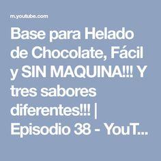 Base para Helado de Chocolate, Fácil y SIN MAQUINA!!! Y tres sabores diferentes!!!   Episodio 38 - YouTube
