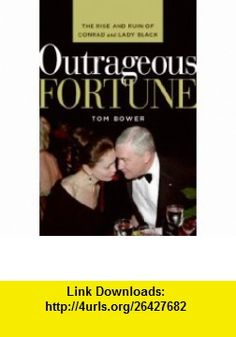 Outrageous Fortune The Rise and Ruin of Conrad and Lady Black (9780061146145) Tom Bower , ISBN-10: 0061146145  , ISBN-13: 978-0061146145 ,  , tutorials , pdf , ebook , torrent , downloads , rapidshare , filesonic , hotfile , megaupload , fileserve