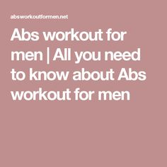 Abs workout for men   All you need to know about Abs workout for :-)