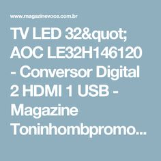 "TV LED 32"" AOC LE32H146120 - Conversor Digital 2 HDMI 1 USB - Magazine Toninhombpromove"
