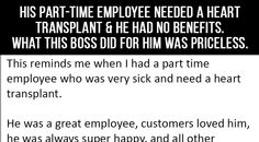When this Boss's company didn't help this part-time employee...he took it upon himself to do something for this person in need. [Source]