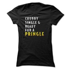 Chubby,Single, And Ready For A Pringle T Shirt, Ready For A Pringle T Shirt T-Shirts, Hoodies (19.95$ ==►► Shopping Here!)