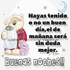Hayas tenido o no un buen  día,el de mañana será sin duda mejor. Buenas noches!! Latin Quotes, Me Quotes, Qoutes, Good Morning Quotes, Good Night, Teddy Bear, Humor, Memes, Animals