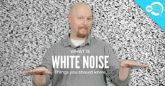 Things you should know about White noise