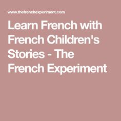Learn French with French Children's Stories - The French Experiment