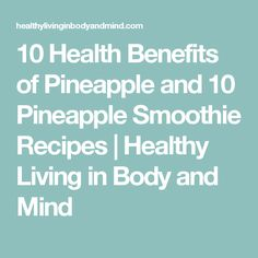 10 Health Benefits of Pineapple and 10 Pineapple Smoothie Recipes | Healthy Living in Body and Mind