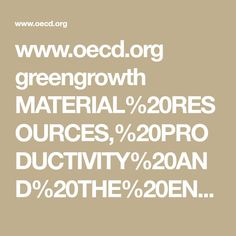 www.oecd.org greengrowth MATERIAL%20RESOURCES,%20PRODUCTIVITY%20AND%20THE%20ENVIRONMENT_key%20findings.pdf