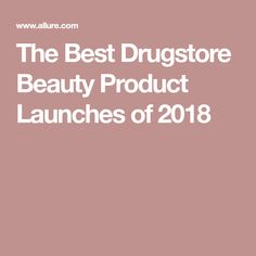 The Best Drugstore Beauty Product Launches of 2018
