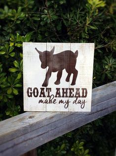 Goat Ahead Make my Day Dimensions: x This is a hand painted sign on a piece on pine wood attached pallet style. The wood is painted an off white distressed style. Expresso Dark Brown paint is used for the lettering and design. Farm Animals, Funny Animals, Cute Animals, Funny Pets, Funny Farm, Show Goats, Goat House, Farm House, Goat Gifts