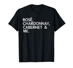Amazon.com: Rose, Chardonnay, Cabernet & Me Wine Lovers T-Shirt: Clothing