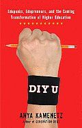 DIY U: Edupunks, Edupreneurs, and the Coming Transformation of Higher Education by Anya Kamenetz