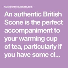 An authentic British Scone is the perfect accompaniment to your warming cup of tea, particularly if you have some clotted cream and jam to serve it with! British Tea Time, British Scones, What Is A Scone, Ingredients For Biscuits, How To Make Biscuits, No Flour Cookies, Light Snacks, Cream Tea, Clotted Cream