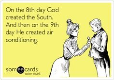 On the 8th day God created the South. And then on the 9th day He created air conditioning.