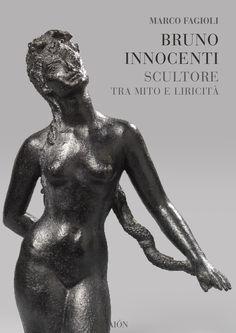 Marco Fagioli BRUNO INNOCENTI SCULTORE TRA MITO E LIRICITÀ. size 17x24 cm - pages: 80 - col. and b/w images ISBN 978-88-88149-65-3