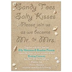 Beach Sand Wedding Invitation - This romantic and cute destination wedding invitation is accented with the saying, 'Sandy Toes Salty Kisses, Please join us as we become Mr. and Mrs.', written in beach sand with turquoise type. This fun saying is accented with starfish, seashells and sand dollars making it perfect for the beach, destination, tropical or seaside wedding.