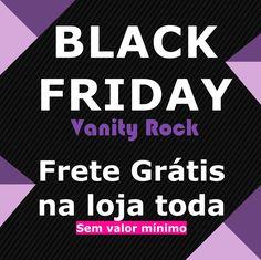 É HOJE!!!!!!  A Black Friday Vanity Rock já está valendo.  Frete Grátis em TODOS o pedidos!   Aproveite! www.vanityrock.com.br  #blackfriday