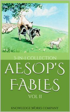 Aesop's Fables: The Wolfe in Sheep's Clothing, The Goose and the Golden Egg, The Dog in the Manger (3-in-1 Children's Classic Fairy Tales Collection) by Knowledge Works Company, http://www.amazon.com/dp/B00H0SK6NQ/ref=cm_sw_r_pi_dp_7x2Msb0MR76ZF