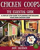 Chicken Coops: The Essential Chicken Coops Guide: A Step-By-Step Guide to Planning and Building Your Own Chicken Coop (Chicken Coops For Dummies, Chicken Coop Plans, How to Build a Chicken Coop) by [Jacobson, Andy]