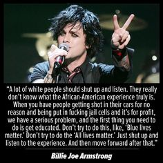 """Blue lives matter"" drives me insane! The Black Lives Matter movement isn't saying that everyone else's lives don't matter. The movement is saying that black lives need to matter more. Billie Joe Armstrong, Get Shot, Anti Racism, Social Issues, History Facts, Social Justice, Black Power, In This World, Just In Case"