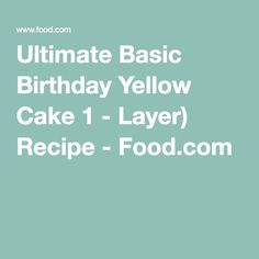 Ultimate Basic Birthday Yellow Cake 1 - Layer) Recipe - Food.com