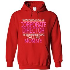 Some people call me CORPORATE DIRECTOR the most people call me Mommy T-Shirts, Hoodies (38.99$ ==► Order Shirts Now!)