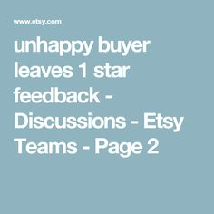unhappy buyer leaves 1 star feedback  - Discussions - Etsy Teams - Page 2