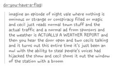 "I would be more disturbed by a ""normal"" Nightvale report than anything he would actually say."