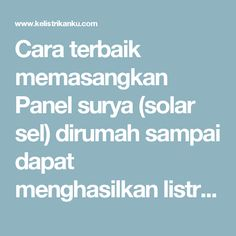 Cara terbaik memasangkan Panel surya (solar sel) dirumah sampai dapat menghasilkan listrik dari matahari | Wijdan Kelistrikan