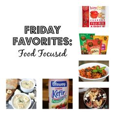 Friday Favorites-Food Focused - 2 dietitians talking about some of their favorite food items lately From Healthy Bites Houston www.healthybiteshouston.com