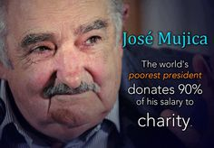 The world's poorest president donates 90% of his salary to charity! The Good Guy Atheist President of Uruguay