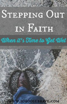 God waited until the Israelites put their feet in the water before He parted the Jordan so they could walk across. What about you? Is He waiting for you to step in and get wet?