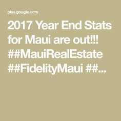 2017 Year End Stats for Maui are out!!!    ##MauiRealEstate ##FidelityMaui ##...