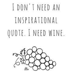 I. Need. Wine.  #winequote