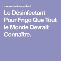 Le Désinfectant Pour Frigo Que Tout le Monde Devrait Connaître.