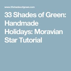33 Shades of Green: Handmade Holidays: Moravian Star Tutorial