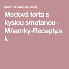 Medová torta s kyslou smotanou - Mňamky-Recepty.sk