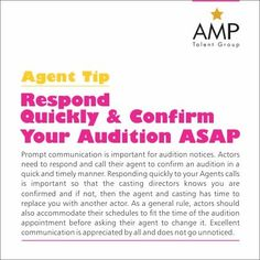 Give prompt response to audition notices and confirm your audition ASAP.