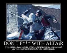 For some people who haven't played Assassin's Creed, Altair is the main character you play as to go around stabbing people ca. Don't F--- with Altair Funny Gaming Memes, Gamer Humor, Funny Games, Assian Creed, Assassins Creed Quotes, Samurai, Fantasy, Barbarian Build, Video Games