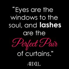 """Eyes are the windows to the soul, and LASHES are the perfect pair of curtains."" #ArdellQOTD #WednesdayWisdom"