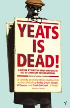 Yeats is Dead! A novel by fifteen Irish Writers in aid of Amnesty International- I bought this book in the west of Ireland
