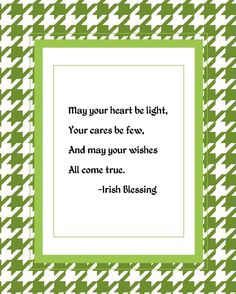 """""""May your heart be light, your cares be few, and may your wishes all come true."""" -Irish Blessing green hounds-tooth printable from Keeping It Crafty: St. Patrick's Day Printables"""