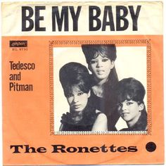 BE MY BABY, by The Ronettes