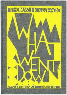 Thomas Houseago  WHAT WENT DOWN, 2011  Hardback, 240 pages with 3 different covers