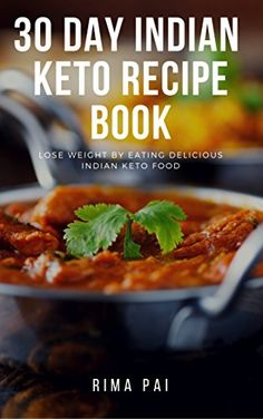 Keto Diet for Indians: 30 Day Indian Keto Recipe Book: Lose Weight By Eating Delicious Indian Keto Food Reviews